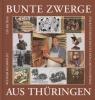 Bunte Zwerge aus Thüringen