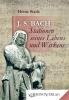 Johann Sebastian Bach – Stationen seines Lebens und Wirkens