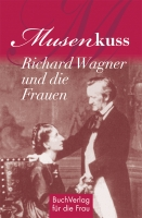 Musenkuss. Richard Wagner und die Frauen