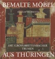 Bemalte Möbel aus Thüringen: Die (Groß)Breitenbacher Truhen