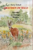 Draußen im Wald - Jägerjahre in Thüringer Wäldern