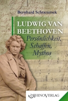 Ludwig van Beethoven – Persönlichkeit, Schaffen, Mythos