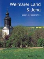 Weimarer Land & Jena - Sagen und Geschichten